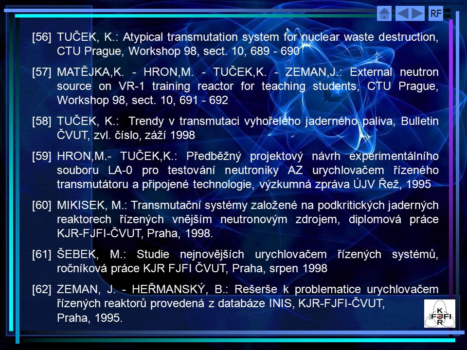 [56] TUČEK, K.: Atypical transmutation system for nuclear waste destruction, CTU Prague, Workshop 98, sect. 10, 689 - 690